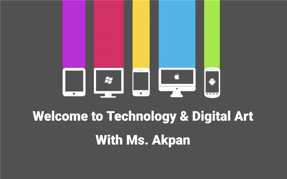 Welcome to Technology & Digital Art with Ms. Akpan